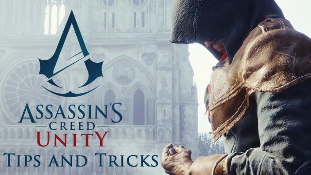 Assassin's Creed Unity Tips and Tricks: 24 things you should