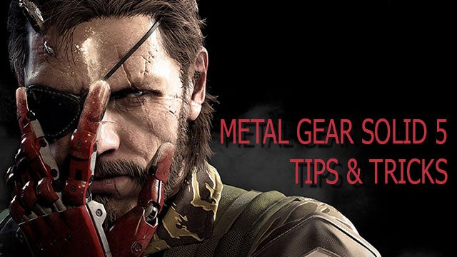 Metal Gear Solid 5 Tips and Tricks
