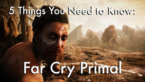 5-things-you-need-to-know-farcry-primal
