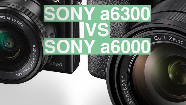 SONY A6000 VS SONY A6300