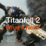 Titanfall 2 What's New?