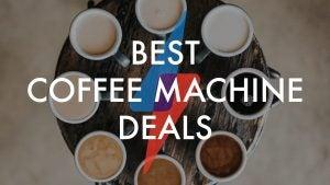 BEST COFFEE MACHINE DEALS